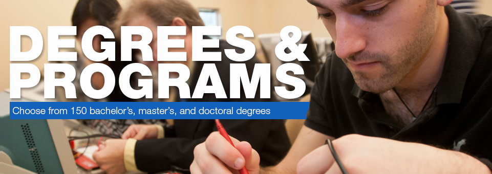 Degrees and Programs...Choose from 150 bachelor's, master's, and doctoral degrees