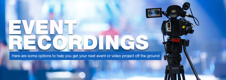 Event Recordings - Options to Get Your Next Event or Video Project Off the Ground