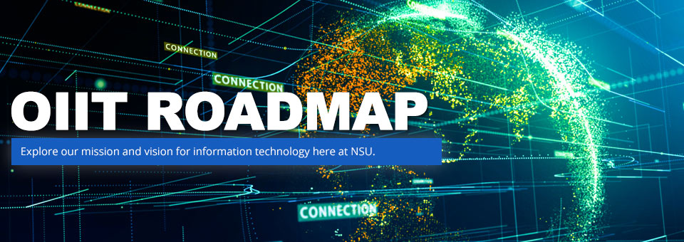 OIIT Roadmap - Explore our mission and vision for information technology here at NSU.