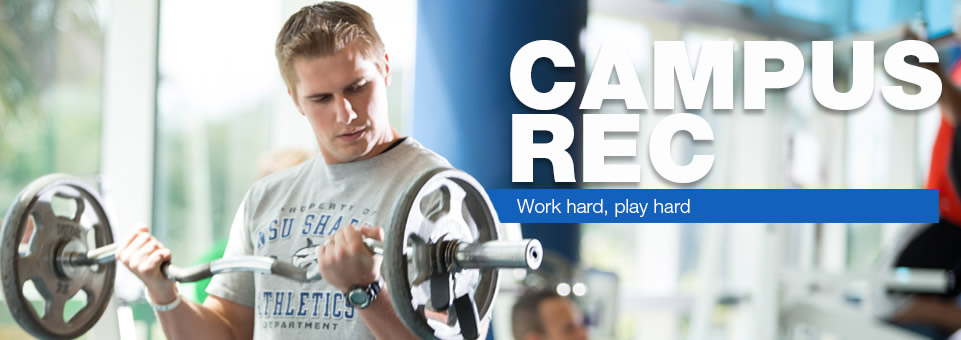 Campus Rec - Work hard, play hard