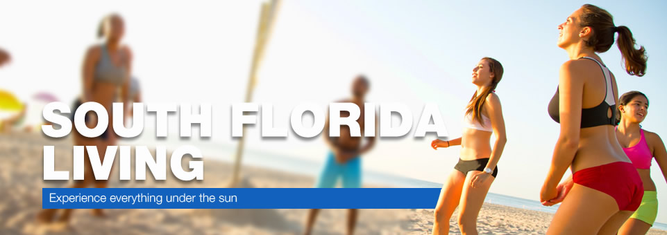 South Florida Living...Experience everything under the sun